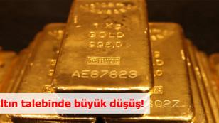 Altın talebinde büyük düşüş!