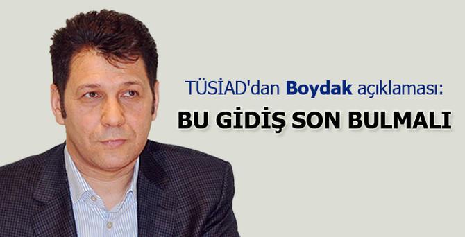 TÜSİAD'dan 'Boydak' açıklaması: Bu gidiş son bulmalı