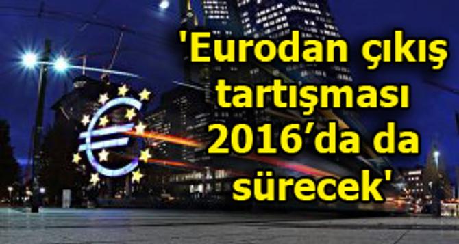 'Eurodan çıkış tartışması 2016'da da sürecek'