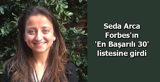 Seda Arca, Forbes 'En Başarılı 30' listesine girdi