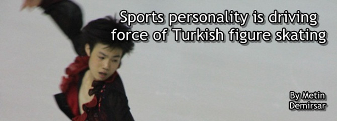 Sports personality is driving force of Turkish figure skating