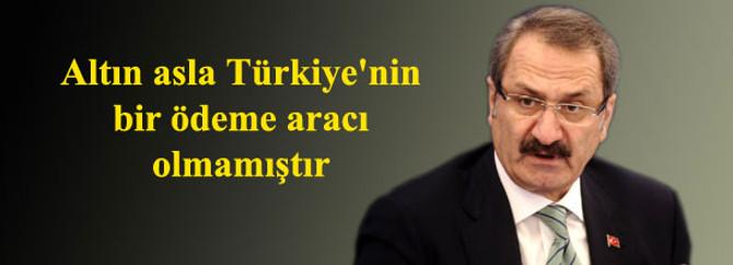 Altın asla Türkiye'nin bir ödeme aracı olmamıştır