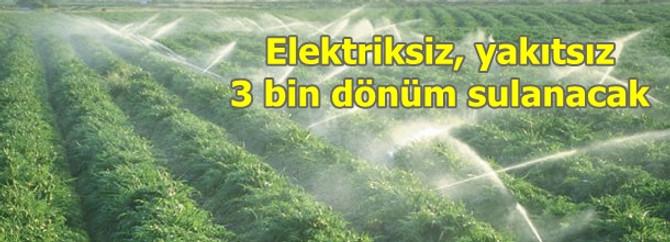 Elektriksiz yakıtsız 3 bin dönüm sulanacak