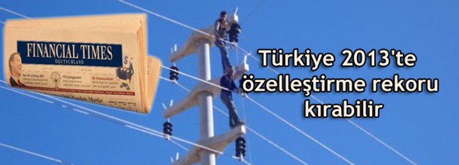 Türkiye 2013'te özelleştirmede yeni bir rekor kırabilir