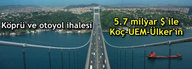 Köprü ihalesi 5.7 milyar $ ile Koç-UEM-Ülker'in oldu