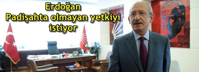 Erdoğan Padişahta olmayan yetkiyi istiyor