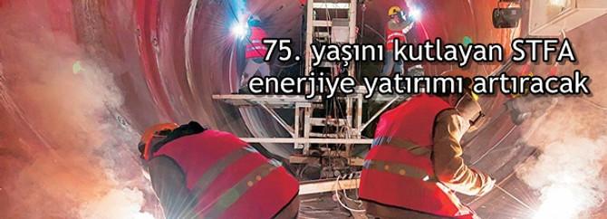 75. yaşını kutlayan STFA enerjiye yatırımı artıracak