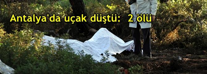 Antalya'da ilaçlama uçağı düştü:  2 ölü
