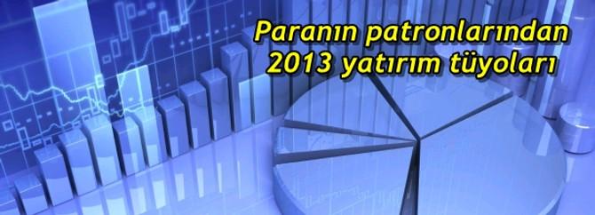 Paranın patronlarından 2013 yatırım tüyoları