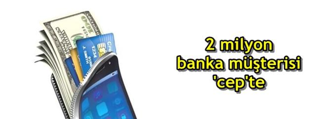2 milyon banka müşterisi 'cep'te