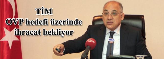 TİM, OVP hedefi üzerinde ihracat bekliyor