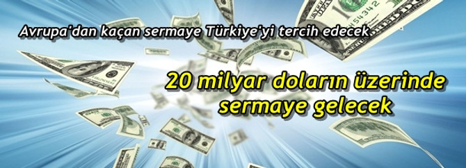 Türkiye'ye 20 milyar doların üzerinde sermaye gelecek