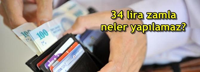 Aylık 34 lira zamla neler yapılamaz?