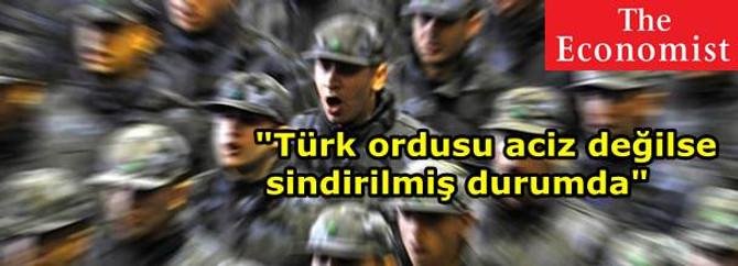 """""""Türk ordusu aciz değilse, sindirilmiş durumda"""""""