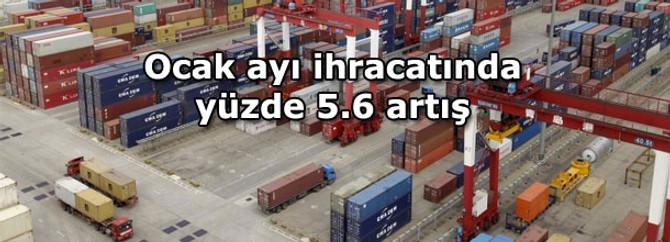 Ocak ayı ihracatında yüzde 5.6 artış