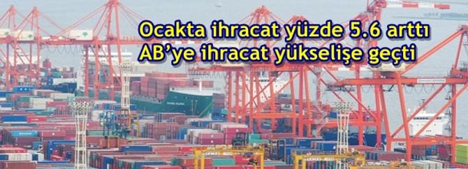 Ocakta ihracat yüzde 5.6 arttı AB'ye ihracat yükselişe geçti