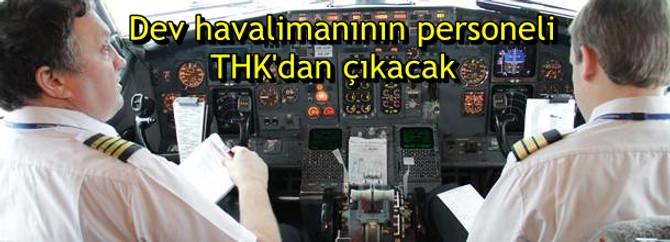 Dev havalimanının personeli THK'dan çıkacak