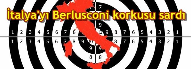 İtalya'yı Berlusconi korkusu sardı
