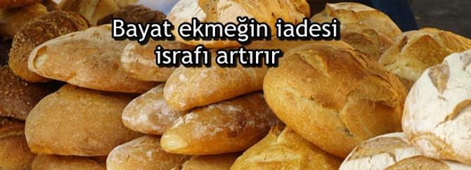 Bayat ekmeğin iadesi israfı daha da artırır