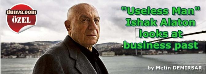 """Useless Man"" Ishak Alaton looks at business past"
