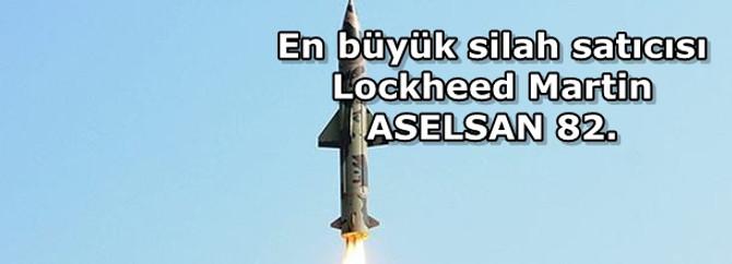 Dünyanın en büyük silah satıcısı Lockheed Martin, ASELSAN 82. Sırada