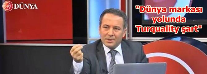 """Dünya markası yolunda Turquality şart"""