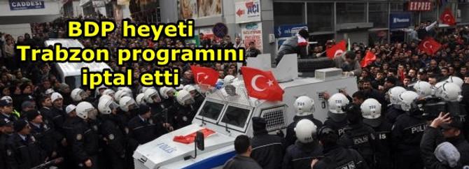 BDP heyeti Trabzon ziyaretini iptal etti