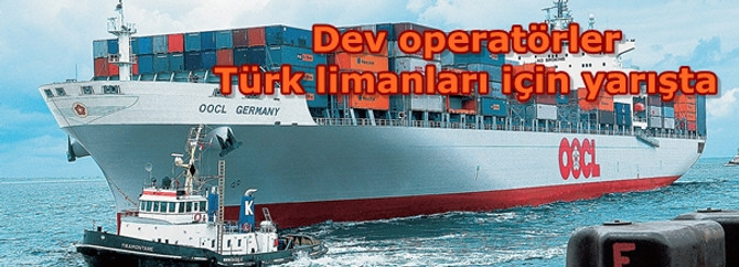 Dev operatörler Türk limanları için yarışta