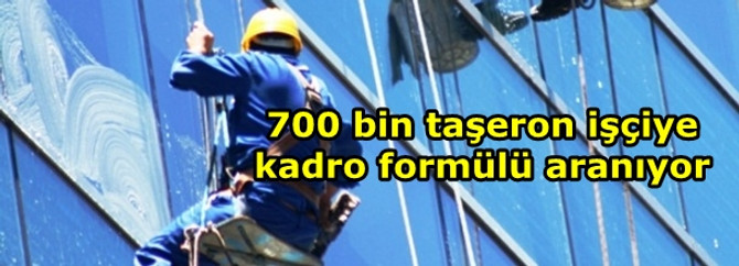 700 bin taşeron işçiye kadro formülü aranıyor