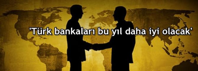 'Türk bankaları bu yıl daha iyi olacak'