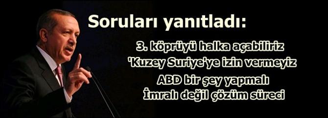 Erdoğan'la soru cevap