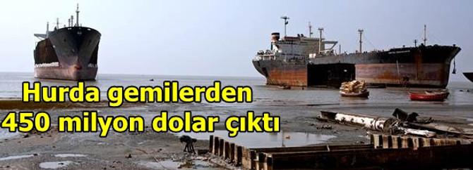 Gemi hurdalarından 450 milyon dolar çıktı