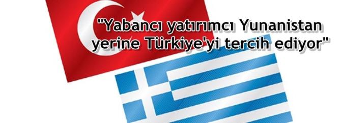 """""""Yabancı yatırımcı Yunanistan yerine Türkiye'yi tercih ediyor"""""""