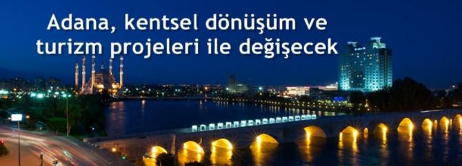 Adana, kentsel dönüşüm ve turizm projeleri ile değişecek