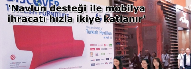 'Navlun desteği ile mobilya ihracatı hızla ikiye katlanır'