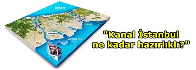 """""""Kanal İstanbul ne kadar hazırlıklı?"""""""