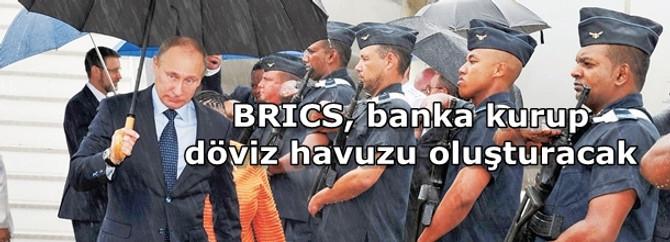 BRICS, banka kurup döviz havuzu oluşturacak