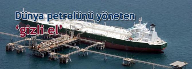 Dünyanın petrolünü yöneten gizli el