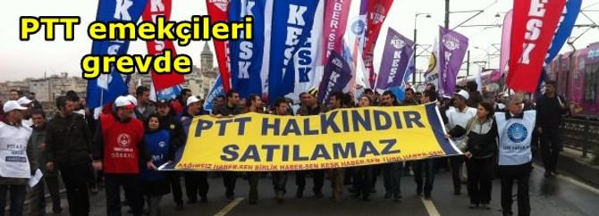 PTT emekçileri bugün grevde