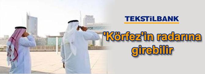 Tekstilbank'a Körfez'den ilgi gelebilir