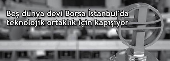 Beş dünya devi Borsa İstanbul'da teknolojik ortaklık için kapışıyor