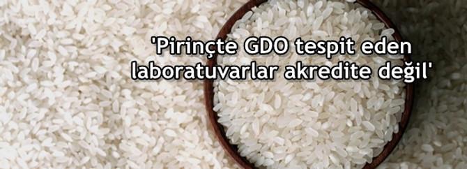 'Pirinçte GDO tespit eden laboratuvarlar akredite değil'