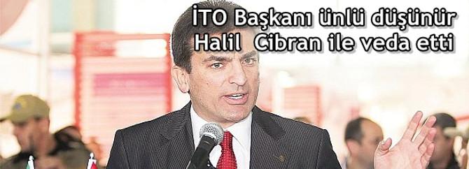 İTO Başkanı ünlü düşünür Halil  Cibran ile veda etti