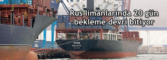 Rus limanlarında 20 gün bekleme devri bitiyor