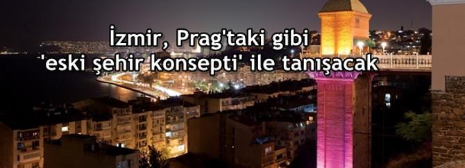 İzmir, Prag'taki gibi 'eski şehir konsepti' ile tanışacak