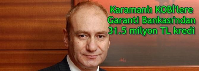 Karamanlı KOBİ'lere Garanti Bankası'ndan 31.5 milyon TL kredi