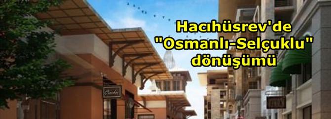 """Hacıhüsrev'de """"Osmanlı-Selçuklu"""" dönüşümü"""