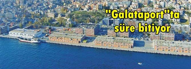 """""""Galataport""""ta süre bitiyor"""