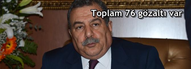 Toplam 76 gözaltı var