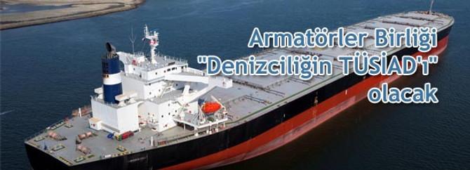 """Armatörler Birliği, """"Denizciliğin TÜSİAD'ı"""" olacak"""